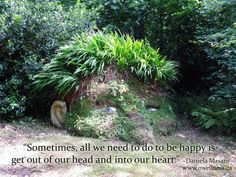 """Sometimes, all we need to do to be happy is get out of our head and into our heart."" ~ Daniela Masaro"