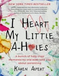 I Heart My Little A-Holes - I need to get this book!  Don't we all feel WE could have written this book?!?!