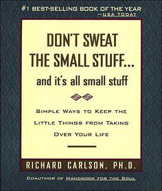 Don't Sweat The Small Stuff...- Richard Carlson