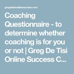 Coaching Questionnaire - to determine whether coaching is for you or not | Greg De Tisi Online Success Coaching