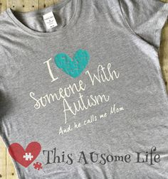 I Love Someone with Autism Mom/Dad T-Shirt by ThisAUsomeLife