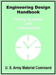 Engineering Design Handbook: Timing Systems and Components- U.S Army Materiel