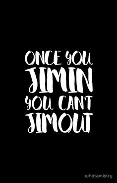 BTS JIMIN - ONCE YOU JIMIN YOU CAN'T JIMOUT