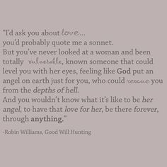 Robin Williams- Good Will Hunting Lyric Quotes, Movie Quotes, Funny Quotes, Lyrics, Great Quotes, Quotes To Live By, Inspirational Quotes, Robin Williams Quotes, Just In Case