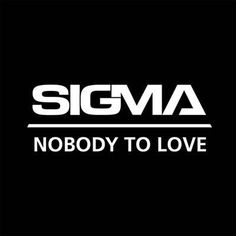 Nobody To Love (Extended Mix) - Single sigma Love Radio, Try It Free, Love Songs, Song Lyrics, Album, Youtube, To Love, Eclectic Taste, Artists