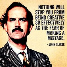john cleese - fear of making a mistake - creativity quotes failure Now Quotes, Great Quotes, Words Quotes, Quotes To Live By, Motivational Quotes, Life Quotes, Inspirational Quotes, Art Sayings, The Words