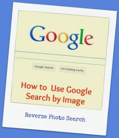 How to Use Google Search by Images - Reverse Photo Search...for the stalker in all of us....