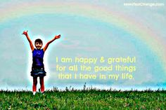 Affirmation: I am happy and grateful for all of the good things that I have in my life.   Wishing you a terrific day,  Sheilah