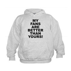 (FRONT) Children's light color hoodie with My Fans Are Better Than Yours! theme. Fans are the driving force for people and entities showing that what they are doing is appreciated and supported. Available in small (6 - 8), medium (10 - 12), large (14 - 16) for only $29.99. Go to the link to purchase the product and to see other options – http://www.cafepress.com/stmfabty