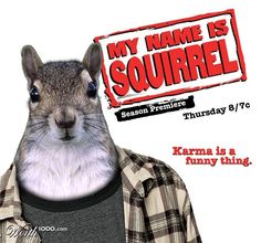 My Name is Earl would've been better with a squirrel lolz