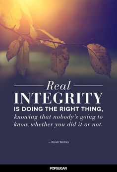 """Pin for Later: 8 Oprah Winfrey Quotes That Will Make You a Better Person """"Real integrity is doing the right thing, knowing that nobody's going to know whether you did it or not. Powerful Quotes, Strong Quotes, Positive Quotes, Uplifting Quotes, Inspirational Quotes, Integrity Quotes, Leadership Quotes, Leadership Qualities, Leadership Development"""