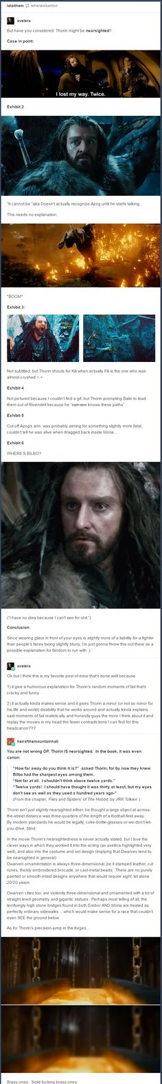 Thorin is nearsighted I'm so happy... I, too, am almost blind without my glasses. You legend, Thorin. I panic just thinking about leaving the house without my glasses. it will never happen.