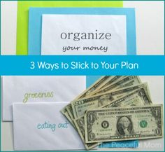 Organize Your Money (pt. 3)--3 Ways to Stick to Your Plan--The Peaceful Mom