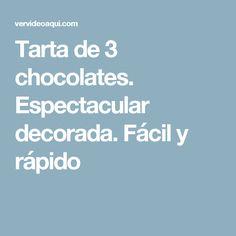 Tarta de 3 chocolates. Espectacular decorada. Fácil y rápido