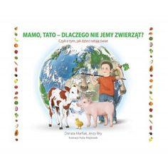 """""""Mamo, Tato - dlaczego nie jemy zwierząt? Czyli o tym, jak dzieci ratują świat"""" to nowa wegeksiążeczka dla najmłodszych :)"""