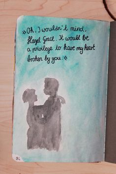 """""""Oh, I wouldn't mind, Hazel Grace. It would be a privilege to have my heart broken by you."""" -Augustus Waters."""