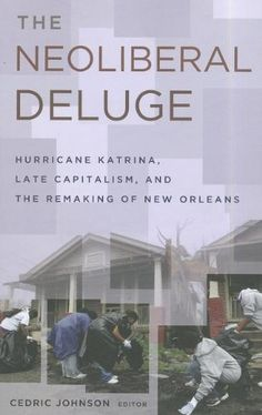 The Neoliberal Deluge: Hurricane Katrina, Late Capitalism, and the Remaking of New Orleans by Cedric Johnson http://www.amazon.com/dp/081667325X/ref=cm_sw_r_pi_dp_1pNAwb1058EK8