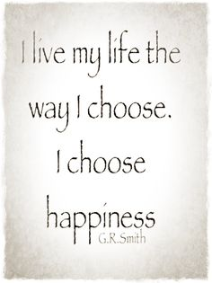 I choose happiness...G.R.Smith