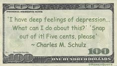 Charles M. Schulz Money Quote saying as the psychiatrist Lucy to Charley Brown – get over your depression and pay up thank you. What Can I Do, I Can, Snap Out Of It, Money Quotes, Get Over It, Comedians, Depression, Author, Deep