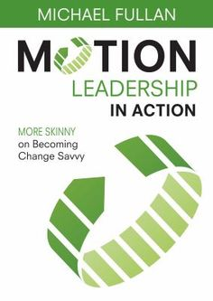 Motion leadership in action: More skinny on becoming change savvy. (2013). by Michael Fullan