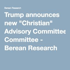 """Trump announces new """"Christian"""" Advisory Committee - Berean Research"""