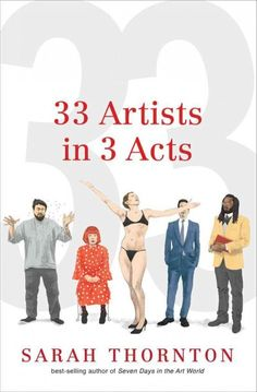 33 artists in 3 acts / Sarah Thornton.