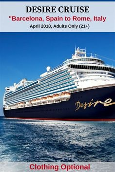 The Desire Barcelona-Rome Cruise is scheduled for April 2018 so you have plenty of time to research and plan for this unique couples-only experience. The luxury liner offers amenities that include clothing-optional areas and adult-oriented entertainment. This experience is designed for the adventure-minded couple who wants to experience Europe on the sea in a new and fascinating way.