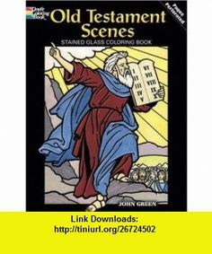 Old Testament Scenes Stained Glass Coloring Book (Dover Stained Glass Coloring Book) (9780486467634) John Green, Coloring , ISBN-10: 0486467635  , ISBN-13: 978-0486467634 ,  , tutorials , pdf , ebook , torrent , downloads , rapidshare , filesonic , hotfile , megaupload , fileserve