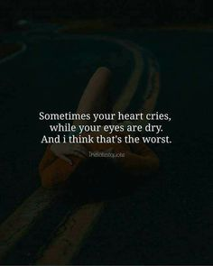 Sometimes your heart cries while your eyes are dry. And i think that's the worst. Eye Quotes, Hurt Quotes, Words Quotes, Your Eyes Quotes, Qoutes, Sayings, Too Late Quotes, Heartfelt Quotes, Quotes And Notes