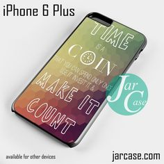 Time Is A Coin Phone case for iPhone 6 Plus and other iPhone devices