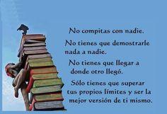 No tienes que competir con nadie, más que  contigo MISM@.. -   #TuMismo #Reflexiones #Frasedeldia #EloyRomero