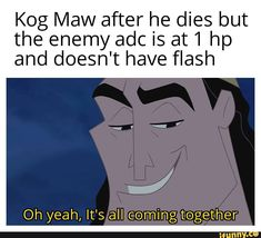 Kog Maw after he dies but the enemy adc is at 1 hp and doesn't have flash Oh yeah, It's all coming together – popular memes on the site iFunny.co #harrypotter #movies #maw #dies #enemy #adc #hp #doesnt #flash #oh #yeah #its #coming #together #pic