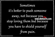 Sometimes it's better to push someone away, not because you stop loving them but because you have to shield yourself from pain. Thoughts And Feelings, Motivate Yourself, Meaningful Quotes, Picture Quotes, Life Lessons, Quotes To Live By, Positive Quotes, Best Quotes, Bible Verses
