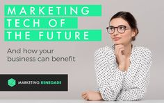 The Marketing Technology of the Future and How Your Business Can Benefit
