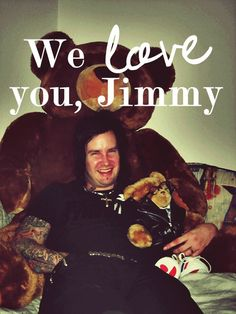 We love you, foREVer <3 - this is one of my favourite pictures of Jimmy