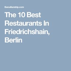 The 10 Best Restaurants In Friedrichshain, Berlin