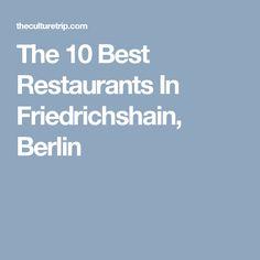 The 10 Best Restaurants In Friedrichshain, Berlin