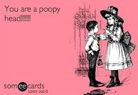 """If I hear one more   """"Mommy, she called me a poopy head!""""   I'm going to scream."""