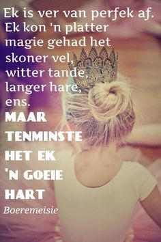 'n goeie hart, ek is ek Strong Quotes, Positive Quotes, Positive Thoughts, Love Quotes, Funny Quotes, Inspirational Quotes, 100 Words, Wise Words, Afrikaanse Quotes