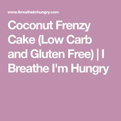Coconut Frenzy Cake (Low Carb and Gluten Free) Instant Pot Cheesecake Recipe, Cheesecake Recipes, Gluten Free Flour Mix, Vegan Gluten Free, Cake Recipe Using Coconut Flour, Diabetic Recipes, Low Carb Recipes, Keto Cake, Keto Diet Plan