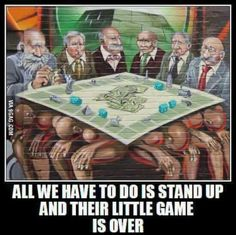 Stand up! All we have to do is stand up and their Little game is over!