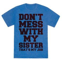 Don't Mess With My Sister Thanks My Job Tee this would be a cute gift for any brother More gift for brother Don't Mess With My Sister Thanks My Job T-Shirts