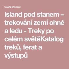 Island pod stanem – trekování zemí ohně a ledu - Treky po celém světěKatalog treků, ferat a výstupů Island, Outdoor, Outdoors, Islands, Outdoor Games, The Great Outdoors