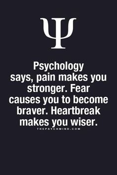 psychology says pain makes you stronger. fear causes you to become braver. hear - Be Batman - Ideas of Be Batman - psychology says pain makes you stronger. fear causes you to become braver. heartbreak makes you wiser. Now Quotes, Great Quotes, Motivational Quotes, Life Quotes, Inspirational Quotes, Super Quotes, Baby Quotes, Wisdom Quotes, Psychology Fun Facts