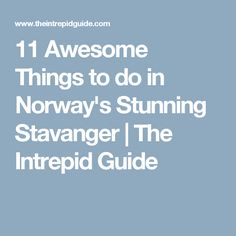 11 Awesome Things to do in Norway's Stunning Stavanger | The Intrepid Guide
