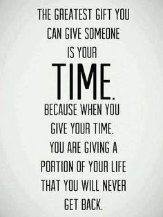 The greatest gift is TIME #quotes