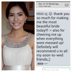 Feedback of our bride yesterday. Thank you Rhoda. Congrats to you and Cris. We love yah.  CJ Jimenez Make Up Team: 1. Exceptional Portfolio 2. Consistent, More than A Thousand, Unsolicited and Real Time Positive Clients Feedback 3. Numerous Credentials:  Pond's Beauty Ambassador (1 of only 16 HMUAs in the Philippines) Bridal Make Up Artist of the Year- Top Brands Most Sought After Supplier / Top Booker for HMUA category- Weddings and  Debut 2013 Image Consultant - Association of Image…