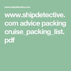 www.shipdetective.com advice packing cruise_packing_list.pdf