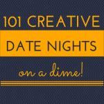 101 Creative Date Nights on a Dime!