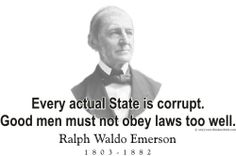 """ThinkerShirts.com presents Ralph Waldo Emerson and his famous quote """"Every actual State is corrupt. Good men must not obey laws too well."""" Available in men, women and youth sizes"""